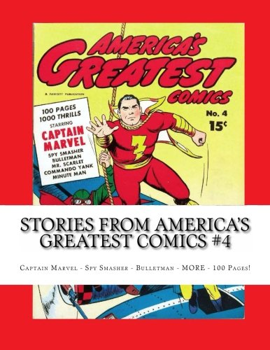 9781492831693: Stories From America's Greatest Comics #4: Captain Marvel - Spy Smasher - Bulletman - MORE - 100 Pages!