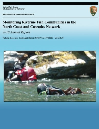 9781492835219: Monitoring Riverine Fish Communities in the North Coast and Cascades Network 2010 Annual Report