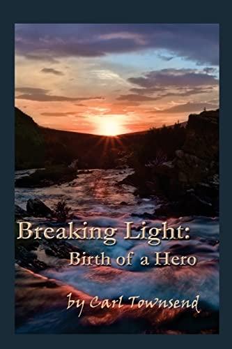 9781492835462: Breaking Light: Birth of a Hero (Book 1) (Volume 1)