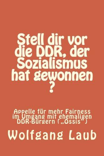 9781492836384: Stell dir vor die DDR, der Sozialismus hat gewonnen ?: Appelle fuer mehr Fairness im Umgang mit ehemaligen DDR-Buergern (Ossis)