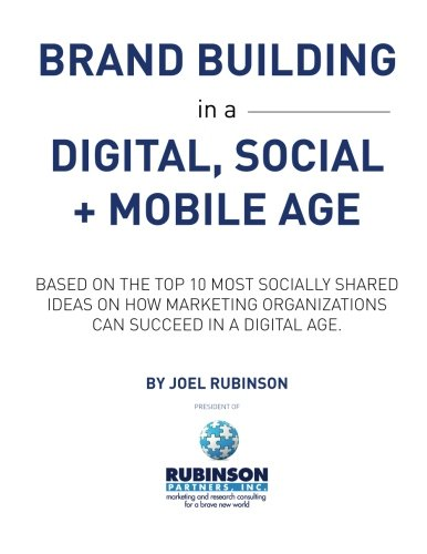 9781492840428: Brand Building in a Digital, Social and Mobile Age.: Based on the top 10 most socially shared ideas on how marketing organizations can succeed in a digital age