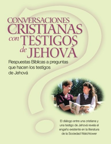 9781492840497: CONVERSACIONES CRISTIANAS CON TESTIGOS DE JEHOVÁ: Respuestas Bíblicas a preguntas que hacen los testigos de Jehová (Christian Conversations with JWs Spanish Edition)