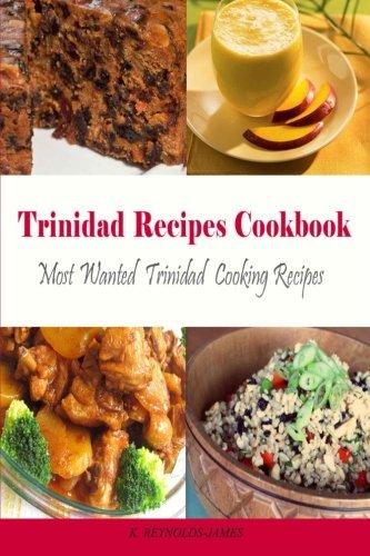 9781492841562: Trinidad Recipes Cookbook: Most Wanted Trinidad Cooking Recipes (Caribbean Recipes)