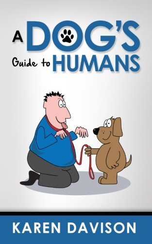 9781492841951: A Dog's Guide to Humans (Fun Reads for Dog Lovers) (Volume 1)