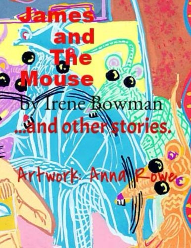 James and the Mouse and Other Stories: Irene Bowman