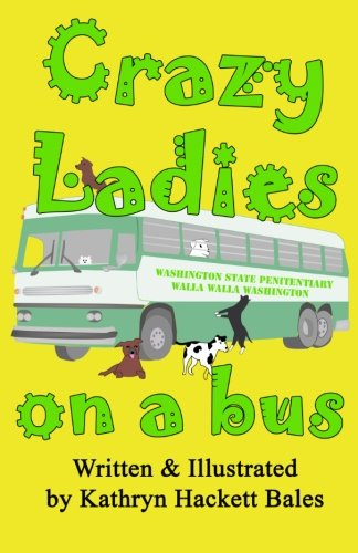 Crazy Ladies on a Bus Touring With Pit Bulls: Kathryn Hackett Bales