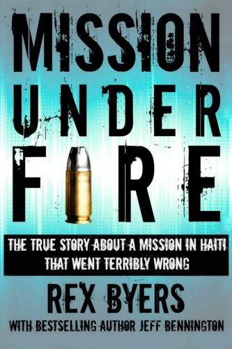 9781492844396: Mission Under Fire: The True Story of a Mission in Haiti That Went Terribly Wrong