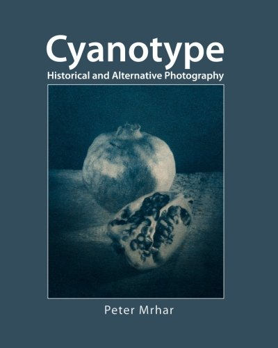 Cyanotype: Historical and alternative photography: Mrhar, Peter