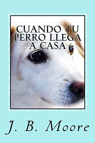 9781492845775: Cuando tu Perro Llega a Casa: Guía Práctica para Dueños Principiantes (Spanish Edition)