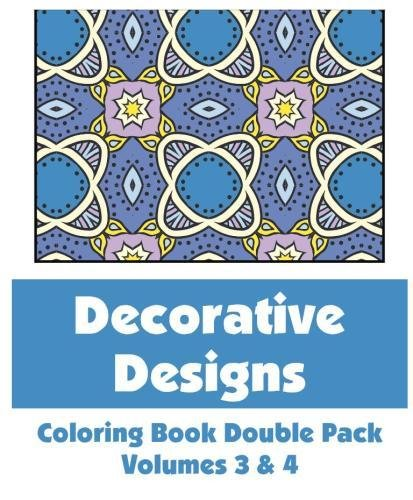 Decorative Designs Coloring Book Double Pack (Volumes 3 & 4) (Art-Filled Fun Coloring Books): ...