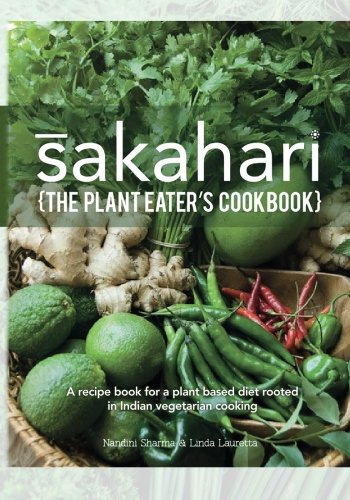 9781492852438: Sakahari - the plant eaters cookbook: A recipe book for a plant based diet rooted in Indian vegetarian cooking