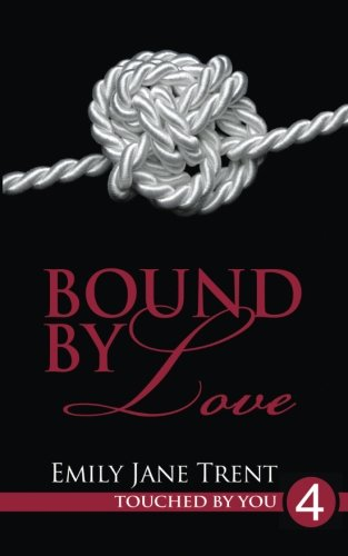 Bound By Love (Touched By You): Emily Jane Trent