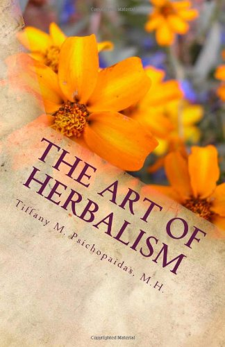 9781492853206: The Art of Herbalism: Everything You Need To Know To Begin Crafting Herbal Remedies For The Entire Family, Including A 75 Herb Formulary (The Art & Craft of Herbal Remedies)