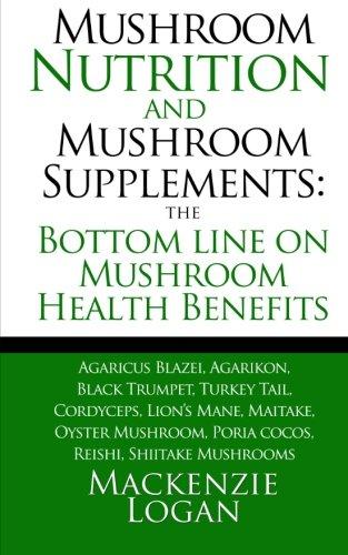 Mushroom Nutrition and Mushroom Supplements: The Bottom: Mackenzie Logan