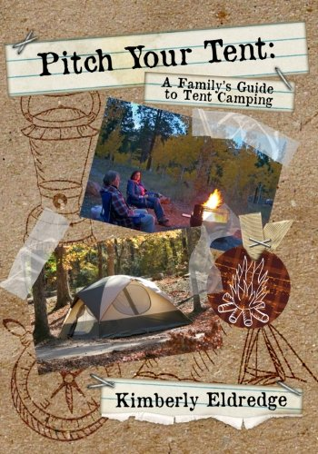 9781492857761: Pitch Your Tent: A Family's Guide To Tent Camping