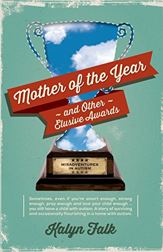 9781492861850: Mother of the Year and Other Elusive Awards: Misadventures in Autism