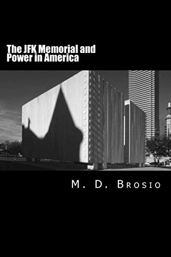 The JFK Memorial and Power in America: Brosio, M. D.
