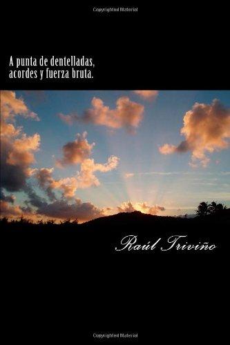 9781492862932: A punta de dentelladas, acordes y fuerza bruta.: Mi primer libro virtual en Amazon. (Spanish Edition)