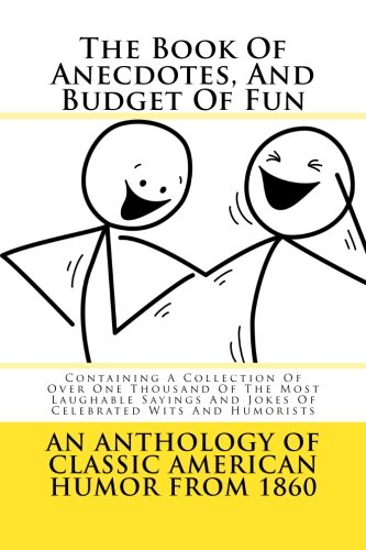 9781492865148: The Book Of Anecdotes, And Budget Of Fun: Containing A Collection Of Over One Thousand Of The Most Laughable Sayings And Jokes Of Celebrated Wits And Humorists