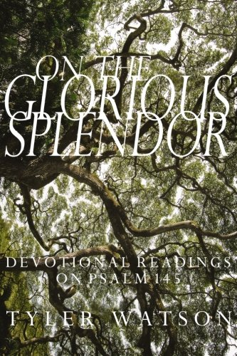 9781492866039: On the Glorious Splendor: Devotional Readings on Psalm 145