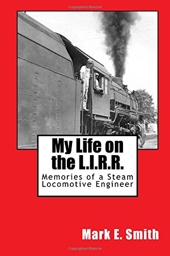 9781492869092: My Life on the L.I.R.R.: Memories of a Steam Locomotive Engineer