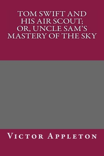 9781492869245: Tom Swift and His Air Scout; Or, Uncle Sam's Mastery of the Sky