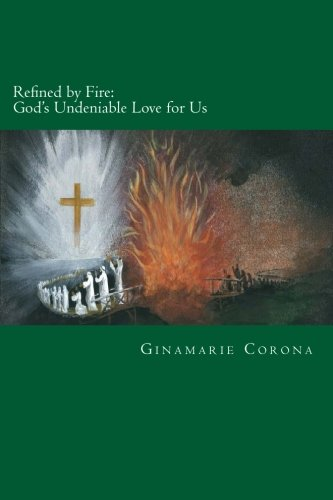 9781492869337: Refined by Fire: God's Undeniable Love for Us
