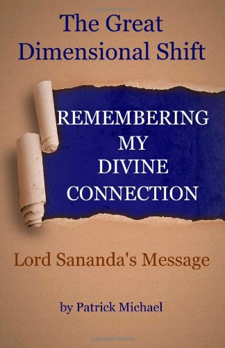 Remembering My Divine Connection: The Great Dimensional Shift and Lord Sananda's Message: ...