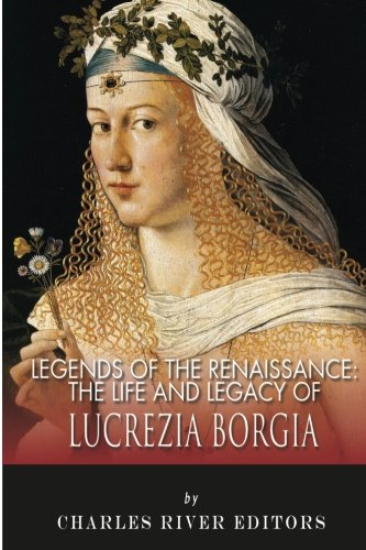 9781492875444: Legends of the Renaissance: The Life and Legacy of Lucrezia Borgia