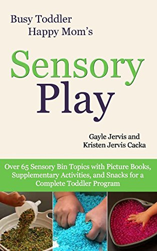 9781492876441: Sensory Play: Over 65 Sensory Bin Topics with Additional Picture Books, Supplementary Activities, and Snacks for a Complete Toddler Program: Volume 2 (Busy Toddler, Happy Mom)