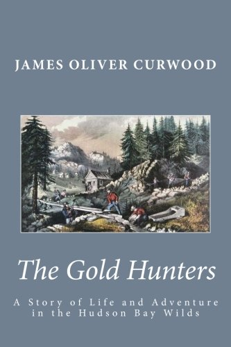 9781492877318: The Gold Hunters: A Story of Life and Adventure in the Hudson Bay Wilds