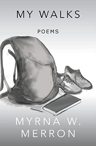 My Walks: Poems: Myrna W. Merron
