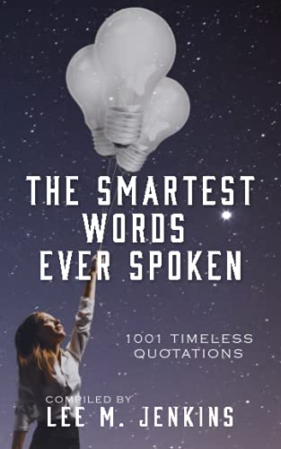 9781492882176: The Smartest Words Ever Spoken: 1001 Timeless Quotations