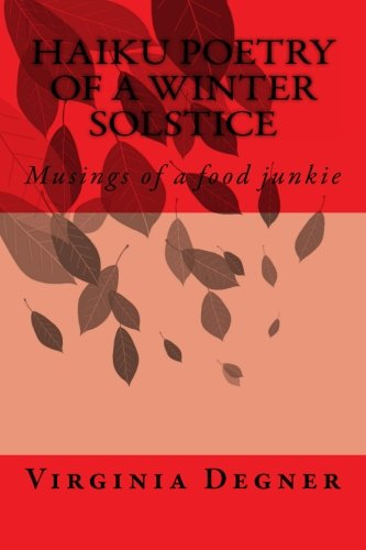 9781492882831: Haiku Poetry of a Winter Solstice: Musings of a food junkie