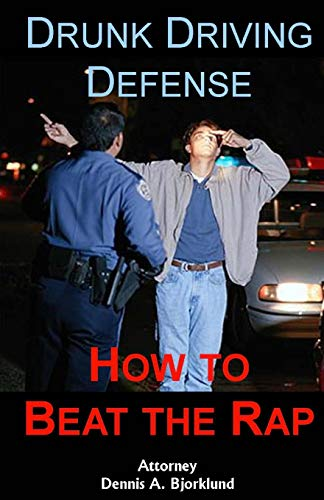 9781492884811: Drunk Driving Defense: How to Beat the Rap