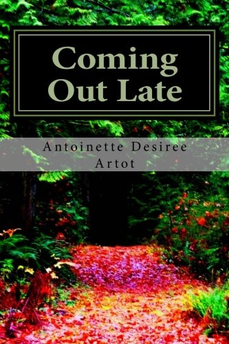 Coming Out Late: Ms Antoinette Desiree Artot