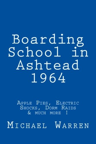 Boarding School in Ashtead 1964: Apple Pies, Electric Shocks, School Meals Rebellion and much more!...