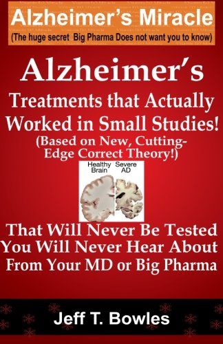Alzheimer's Treatments That Actually Worked in Small: Bowles, Jeff T.