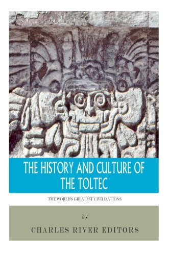 The World's Greatest Civilizations: The History and Culture of the Toltec: Charles River ...