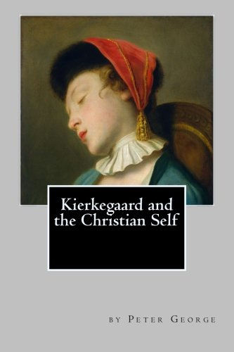 9781492890430: Kierkegaard and the Christian Self
