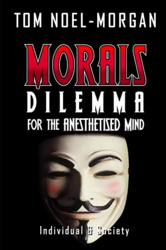 Morals Dilemma for the Anesthetised Mind Individual Society: Tom Noel-Morgan
