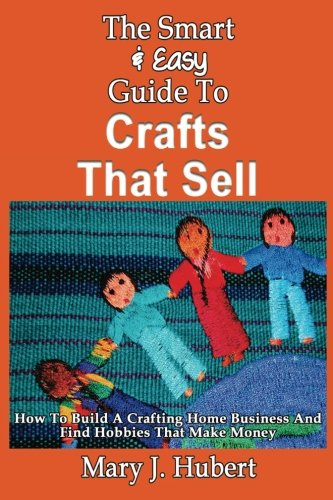 9781492891079: The Smart & Easy Guide To Crafts That Sell: How To Build A Crafting Home Busines