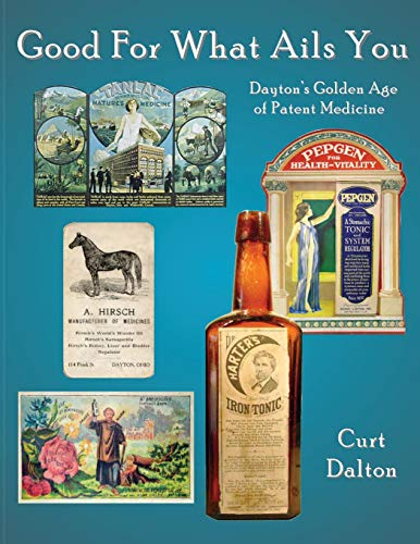 9781492894063: Good For What Ails You: Dayton's Golden Age of Patent Medicine