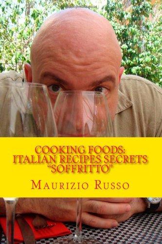 9781492895022: Cooking Foods: Italian Recipes Secrets Soffritto (Al Dente Kitchen Italian Cooking Secrets)