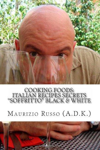 9781492895336: Cooking Foods: Italian Recipes Secrets Soffritto (Black & White): Black & White - No Color (Al Dente Kitchen Cooking Secrets B/W) (Volume 1)