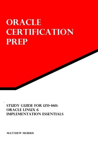 Study Guide for 1Z0-460: Oracle Linux 6 Implementation Essentials: Oracle Certification Prep: ...