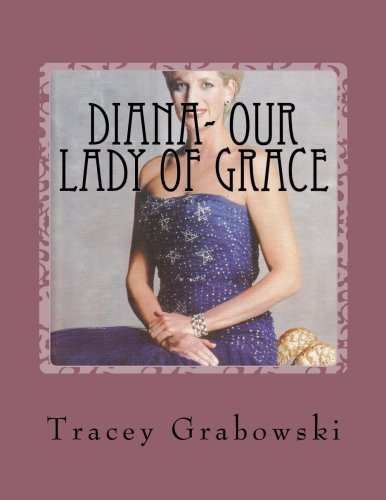 9781492896067: Diana- Our Lady Of Grace: Princess Diana - My Inspiration