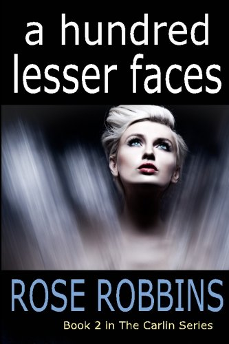 A Hundred Lesser Faces (The Carlin Series) (Volume 2): Robbins, Rose