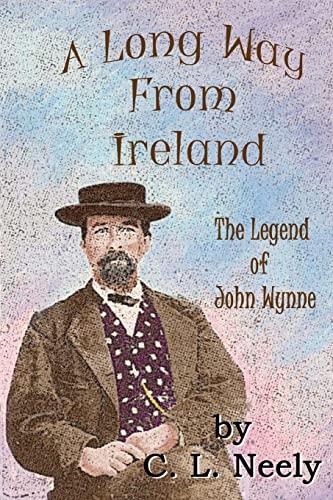 9781492906797: A Long Way From Ireland: The Legend of John Wynne