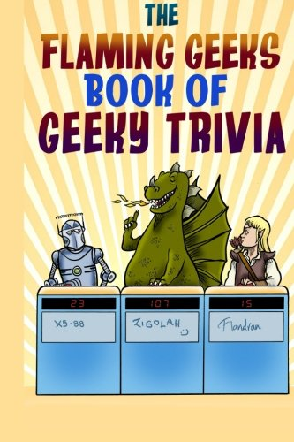9781492907947: The Flaming Geeks Book of Geeky Trivia
